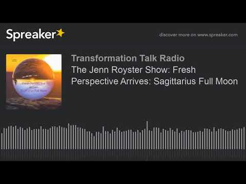 The Jenn Royster Show: Fresh Perspective Arrives: Sagittarius Full Moon