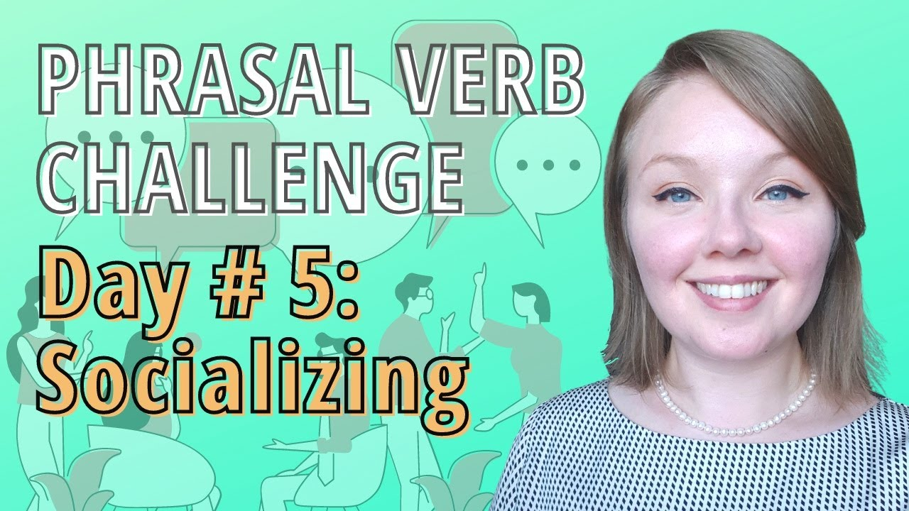 Let's Learn English Phrasal Verbs about Socializing-  Let's Hang Out!