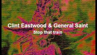 Clint Eastwood & General Saint - Stop that train (Lyrics)