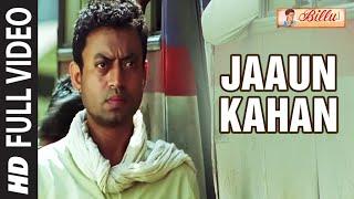 Jaaun Kahan Full HD Song | Billu | Irfan Khan, Lara Dutta