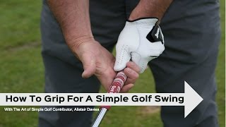 How To Grip The Golf Club To Create A Simple Golf Swing