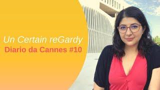 Un Certain reGardy ◇ Diario dal Festival di Cannes #10