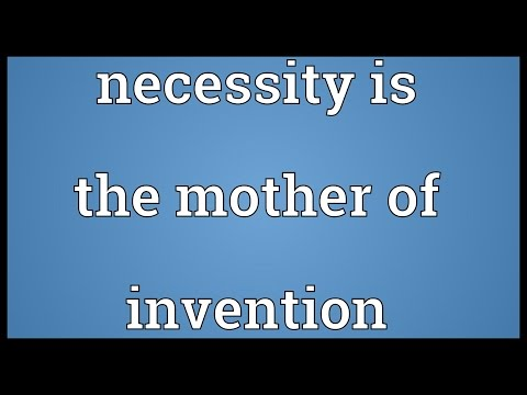 Necessity is the mother of invention Meaning