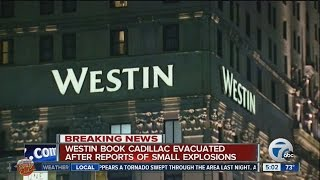 Westin Book Cadillac evacuated after reports of small explosions