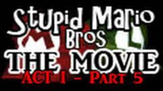 Stupid Mario Brothers - The Movie [Act I - Part 5]