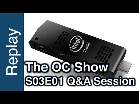 The OC Show Live Q&A - S03E01: Intel Compu Stick,  tracking on the web, campus party & UK bench meet