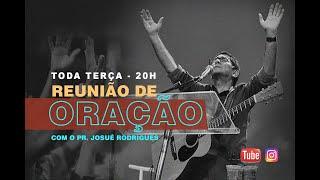 REUNIÃO DE ORAÇÃO - Pr. Josué Rodrigues