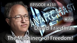 Anarchast Ep. 231 David Friedman: The Machinery of Freedom!