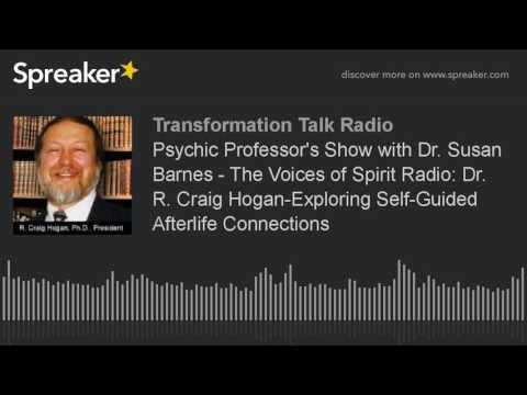 Psychic Professor's  with Dr. Susan Barnes  The Voices of Spirit Radio: Dr. R. Craig HoganExpl