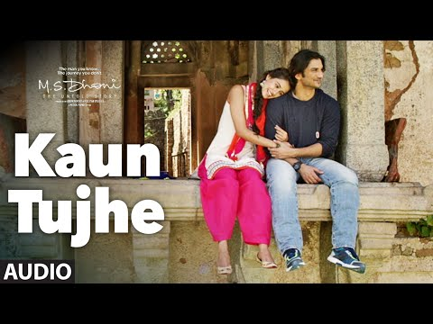 KAUN TUJHE Full Audio Song  MS DHONI THE UNTOLD STORY  Sushant Singh, Disha Patani  T Series