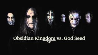 Obsidian Kingdom vs. God Seed - Lit