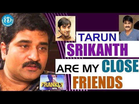 Tarun and Srikanth Are My Close Friends -...