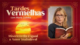 Misericórdia é igual a Amor Inabalável | Tardes Vermelhas | Maria Zuleika | IPP TV
