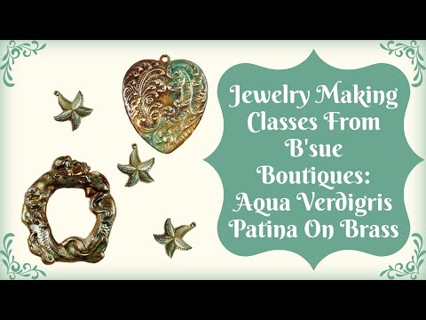 Jewelry Making Classes from B'sue Boutiques: Aqua Verdigris Patina on Brass