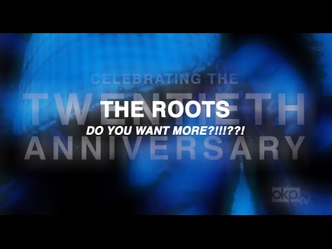 20 Year Anniversary, The Roots DO YOU WANT MORE?!!!??!