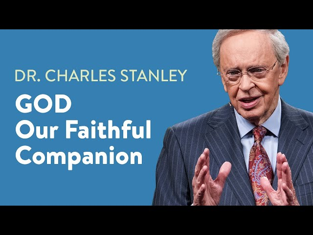God - Our Faithful Companion – Dr. Charles Stanley