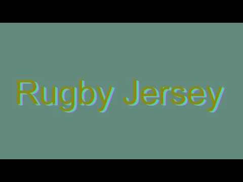 How to Pronounce Rugby Jersey