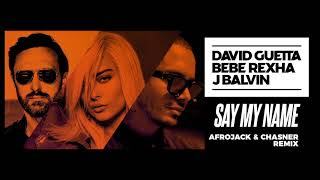 David Guetta, Bebe Rexha & J Balvin - Say My Name (Afrojack & Chasner Remix)