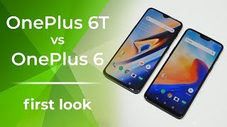 OnePlus 6T vs OnePlus 6: first look