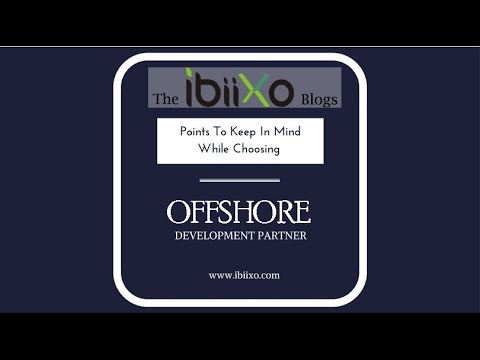 Points to Keep in mind While Choosing Offshore Development Partner - ibiixo !