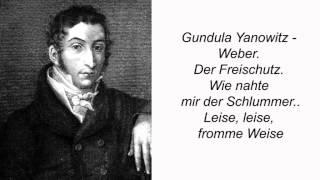 Gundula Yanowitz - Weber. Der Freischutz. Wie nahte mir der Schlummer..Leise, leise, fromme Weise.