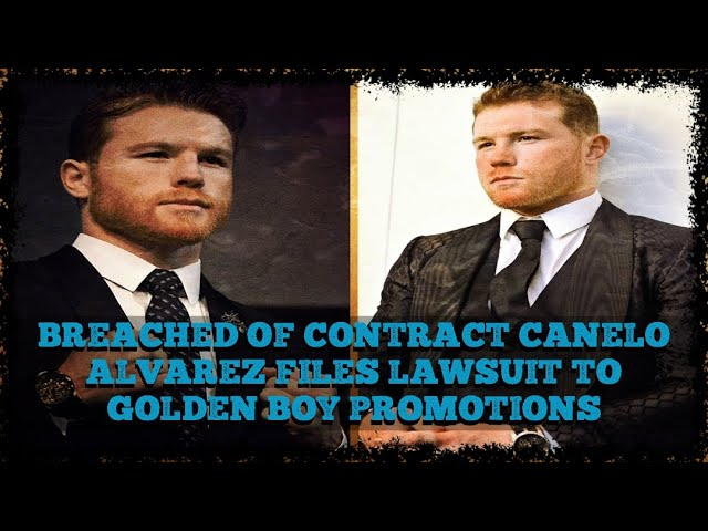 BREACHED OF CONTRACT Canelo Alvarez files lawsuit to Golden Boy Promotions