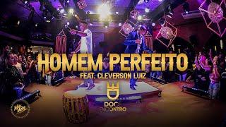 Doce Encontro - Homem Perfeito Feat. Cleverson Luiz (DVD Não Se Mete)