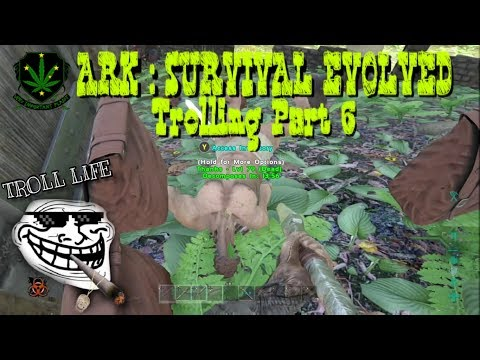 Trolling on Ark : Survival Evolved Part 6