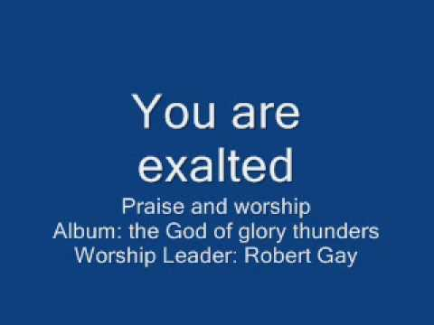You are exalted - Robert Gay