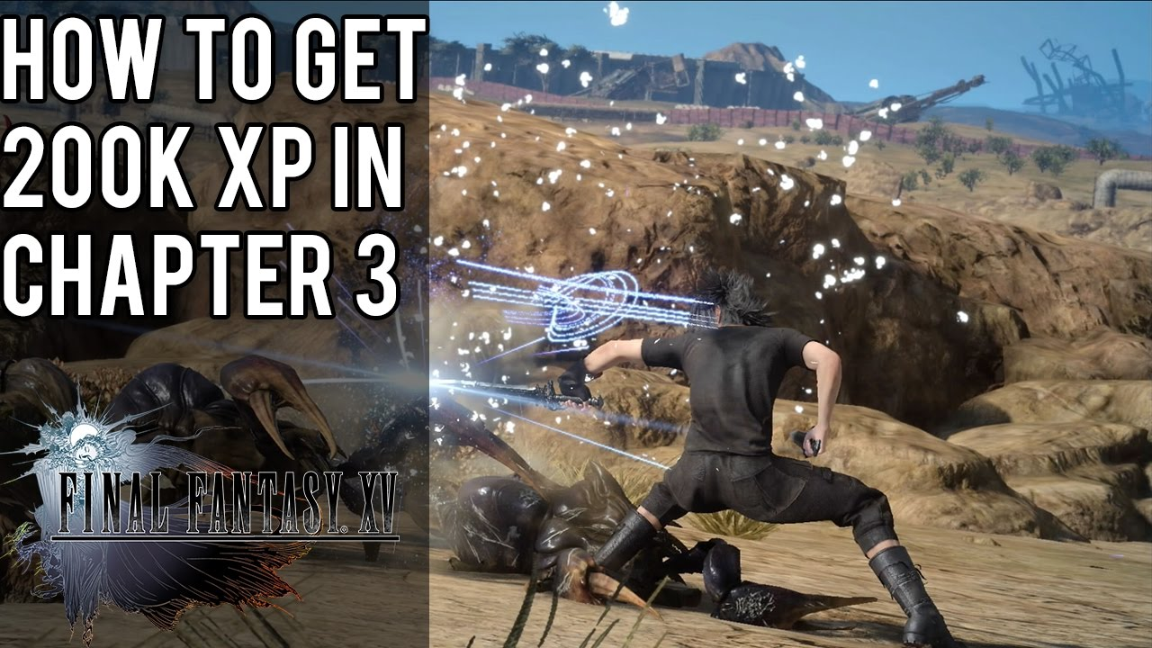 How To Get 200000 Xp As Early As Chapter 3 Final Fantasy 15 Youtube