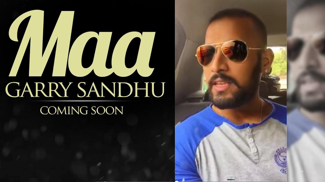 maa garry sandhu full song coming youtube