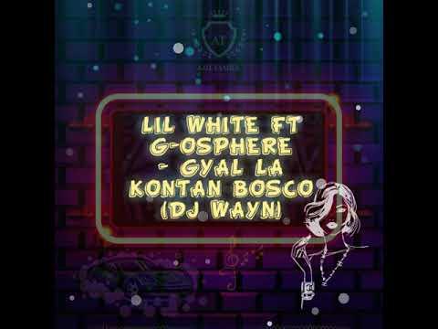 LIL WHITE FT G-OSPHERE - GYAL LA KONTAN BOSCO (DJ WAYN) AUDIO OFFICIAL