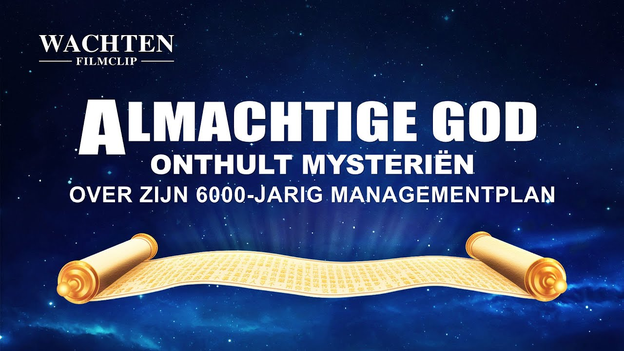 Almachtige God onthult mysteriën over Zijn 6000-jarig managementplan