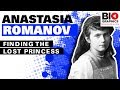 Anastasia Romanov: Finding The Lost Princess