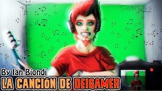 La Canción de DeiGamer (By Ian Biondi)