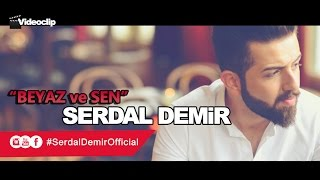 SERDAL DEMIR II Beyaz Ve Sen (Official Music Video in 4K HD) 2016