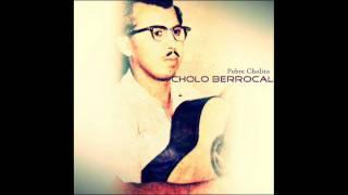 Cholo Berrocal - Pobre Cholito