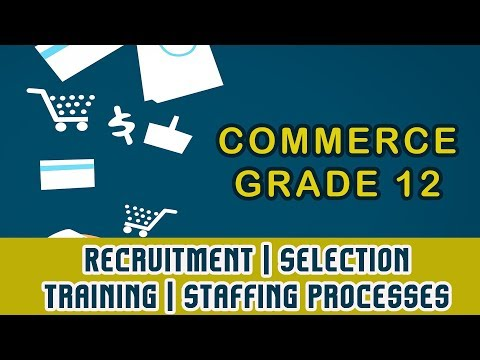 Commerce 12 | Recruitment | Selection | Training | Video 89