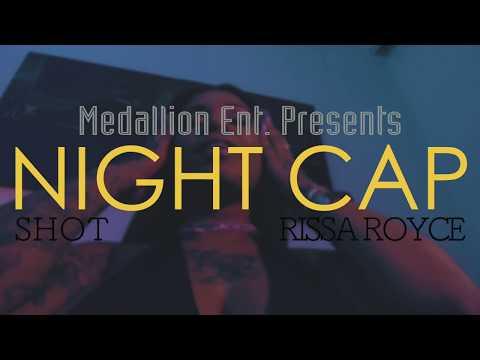 NIGHT CAP - SHOT x RISSA ROYCE