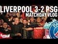 Liverpool v PSG 3-2   Matchday Vlog