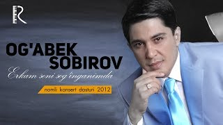 Скачать Og Abek Sobirov Erkam Seni Sog Inganimda Nomli Konsert Dasturi 2012
