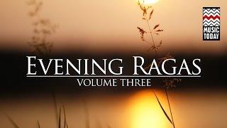Evening Ragas | Volume 3 | Audio Jukebox | Classical | Vocal & Instrumental | Various Artists