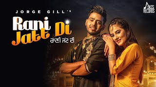 Rani Jatt Di  | ( Full HD) | Jorge Gill | New Punjabi Songs 2019 | Latest Punjabi Songs 2019