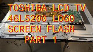 toshiba 46l5200 logo screen flash no picture led drive problem part 1