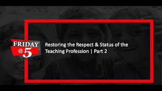 Friday@5: Restoring the Respect & Status of the Teaching Profession – Part 2