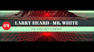 Larry Heard presents Mr. White - The Sun Can't Compare (Long Version)