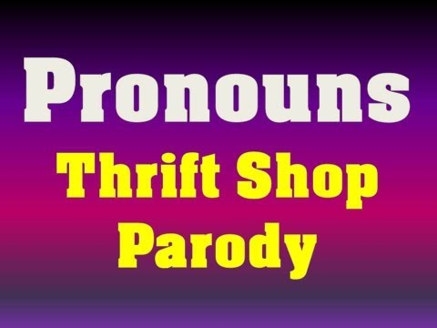 Thrift Shop Parody Song - Pronouns