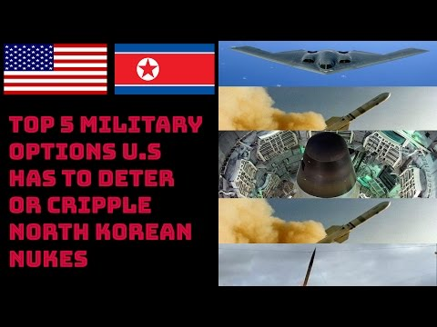 TOP 5 MILITARY OPTIONS U.S HAS TO DETER OR CRIPPLE NORTH KOREAN NUKES