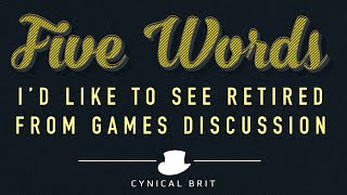 5 Words I'd like to see Retired from Game Discussion