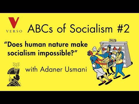 """Does Human Nature Make Socialism Impossible?"" with Adaner Usmani"
